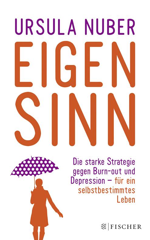 Diese Beschreibungen sind Ursula Nubers Buch entnommen: Eigensinn. Die starke Strategie gegen Burn-out und Depression – für ein selbstbestimmtes Leben. / Fischer Verlag / 15,50 Euro