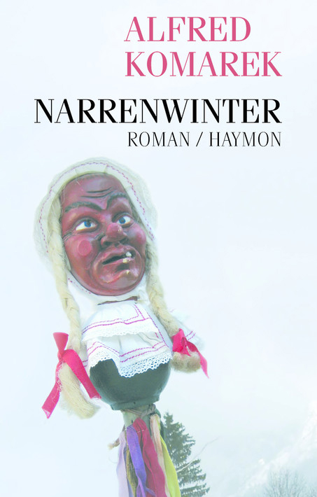 Alfred Komarek: Narrenwinter. Haymon Verlag, 19,90 Euro