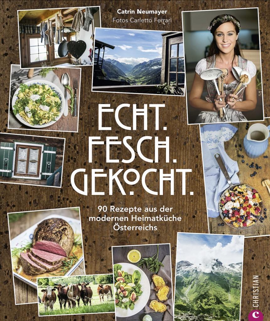 Catrin Neumayer: Echt. Fesch. Gekocht. 90 Rezepte aus der modernen Heimatküche Österreichs. / Christian Verlag / 29,99 Euro
